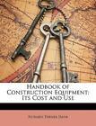 Handbook of Construction Equipment: Its .. 9781149813577 by Dana, Richard Turner