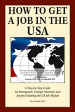 How to Get a Job in the USA : (A Step-by-Step Guide for Immigrants, Foreign-Born