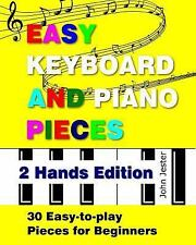 Easy Keyboard and Piano Pieces : 30 Easy-to-play Pieces for Beginners- 2 Hand...