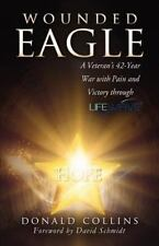 Wounded Eagle: A Veteran's 42-Year War With Pain And Victory Through Lifewave...