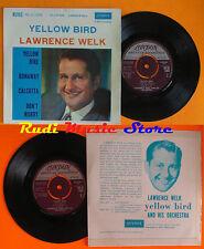 LP 45 7''LAWRENCE WELK Yellow bird Runaway Calcutta Don't worry LONDON cd mc dvd