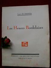 JACQUES LE TANNEUR : LES HEURES BORDELAISES ...1924 (édition  limitée: 300 ex. )