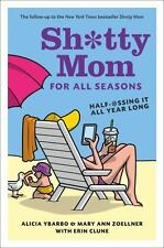 SH*TTY MOM FOR ALLSEASONS :HALF-@SSING IT ALL YEAR LONG NEW EDITION  APRIL 2016