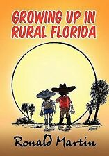 Growing up in Rural Florida by Ronald Martin (2010, Hardcover)