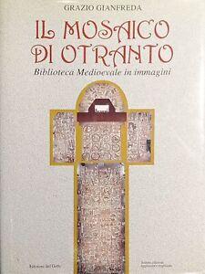 G. Gianfreda - Il mosaico di Otranto: biblioteca medioevale in immagini - 2001