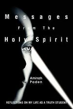 Messages from the Holy Spirit : Reflections on My Life As a Truth Student by...