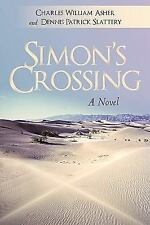 Simon's Crossing : A Novel by Charles William Asher and Dennis Patrick...