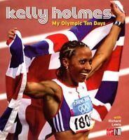 My Olympic Ten Days - Kelly Holmes By Kelly Holmes, Richard Lewis