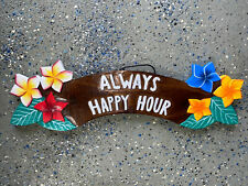 2O� Always Happy Hour Flowers Sign Wall Art Tiki Decor