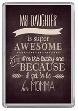 My Daughter is super Awesome, Because I get to be her momma Fridge Magnet 01