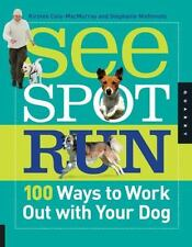 """""""SEE SPOT RUN"""" - 100 Ways to Work Out with Your Dog ~ Pet Exercise Book ~ NEW"""
