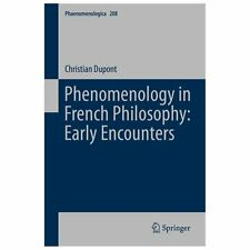 Phenomenology in French Philosophy : Early Encounters 208 by Christian Dupont...
