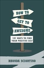 How to Get to Awesome: 101 Ways to Find Your Best Self (Little Book. Big Idea.)