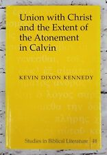 Union With Christ and The Extent of The Atonement in Calvin - Calvinism Theology