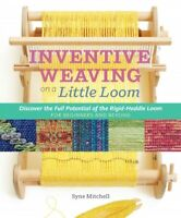 Inventive Weaving on a Little Loom : Discover the Full Potential of the Rigid...