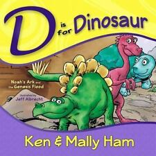 D Is for Dinosaur : Noah's Ark and the Genesis Flood by Ken Ham and Mally Ham...