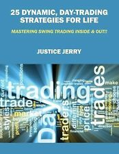 25 Dynamic, Day-Trading Strategies for Life : Mastering Swing Trading Inside...