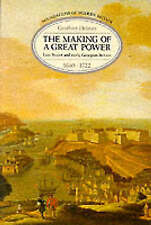 The Making of a Great Power: Late Stuart and Early Georgian Britain 1660-1722 b…