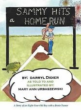 Sammy Hits a Homerun : A Story of an Eight-Year-Old Boy with a Brain Tumor by...