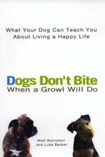 Dogs Don't Bite When a Growl Will Do: What Your Dog Can Teach You About Living