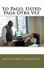 Yo Pago, Usted Paga Otra Vez by Brian Sotolongo and Donna Sotolongo (2010,...