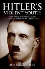 Hitler's Violent Youth: How Trench Warfare and Street Fighting Shaped-ExLibrary