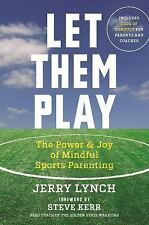 New, Let Them Play: The Mindful Way to Parent Kids for Fun and Success in Sports