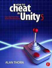 NEW How to Cheat in Unity 5: Tips and Tricks for Game Development by Alan Thorn