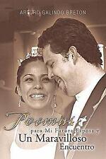 Poemas para Mi Futura Esposa Y un Maravilloso Encuentro by Arturo Galindo...