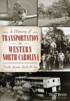 History of Transportation in Western North Carolina : Trails, Roads, Rails & ...