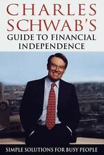 Charles Schwab's Guide to Financial Independence: Simple Solutions for Busy Peop