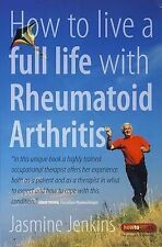 How to Live a Full Life with Rheumatoid Arthritis: How to Manage Your...