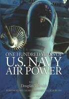 One Hundred Years Of U.S. Navy Air Power by Douglas V. Smith Hardback Book The