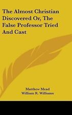 The Almost Christian Discovered Or, The False Professor Tried And Cast