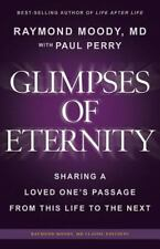 Glimpses of Eternity : Sharing a Loved One's Passage from This Life to the Ne...