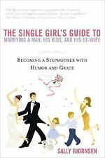 The Single Girl's Guide to Marrying a Man, His Kids, and His Ex-Wife : Becoming…