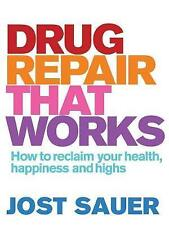 NEW Drug Repair That Works: How to Reclaim Your Health, Happiness and Highs