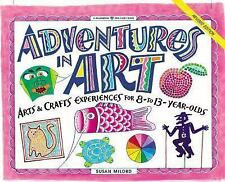 Adventures in Art: Art & Craft Experiences for 8-To 13-Year Olds (Will-ExLibrary