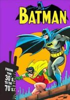 BATMAN: FROM THE 30's TO THE 70's