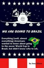 We Are Going to Brazil : Everything (well, Almost Everything) Americans...