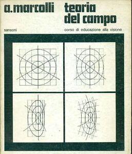 MARCOLLI Attilio, Teoria del campo Corso di educazione alla visione Sansoni 198