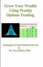 Grow Your Wealth Using Weekly Options Trading by Jon Schiller (2011, Paperback)