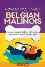 How to Train Your Belgian Malinois (Dog Training Collection) : Combine Love...