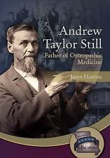 Andrew Taylor Still : Father of Osteopathic Medicine: By Haxton, Jason