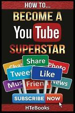 How to Become a YouTube Superstar : Quick Start Guide: By HTeBooks
