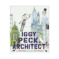 Iggy Peck, Architect by David Roberts (illustrator), Andrea Beaty