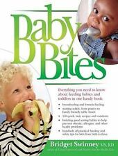 Baby Bites : Everything You Need to Know about Feeding Babies and Toddlers in...