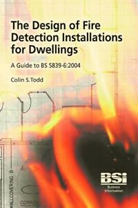 BSi Book Design Of Fire Detection Installations For Dwellings by Colin S. Todd
