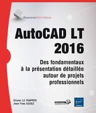 AutoCAD LT 2016   des fondamentaux à la présentation détaillée autour de projets