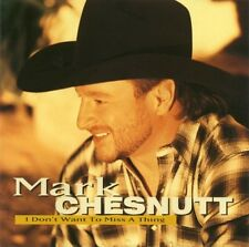 I Don't Want to Miss a Thing by Mark Chesnutt (CD, Mar-2003, Universal (REF C5)